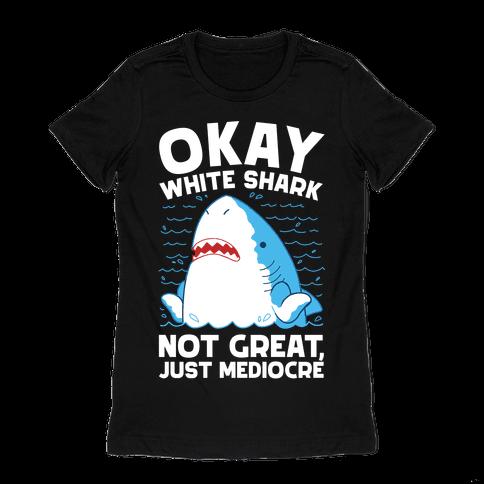 Okay White Shark Womens T-Shirt