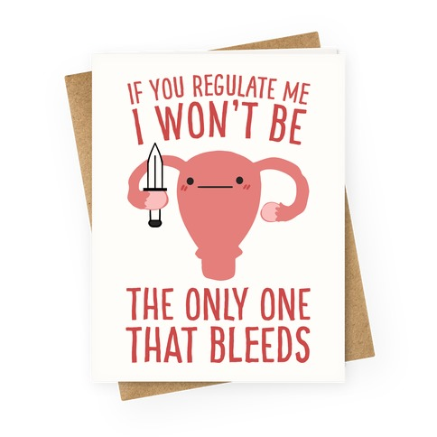 If You Regulate Me, I Won't Be The Only One That Bleeds Greeting Card
