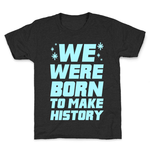 We Were Born To Make History Kids T-Shirt