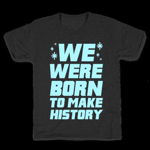 We Were Born To Make History Kids T-Shirt