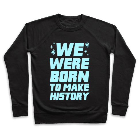 We Were Born To Make History Pullover