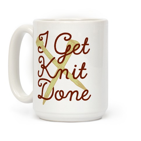 I Get Knit Done Coffee Mug