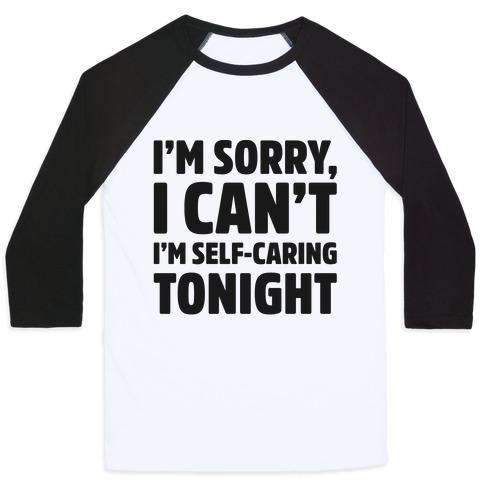 I'm Sorry I Can't I'm Self-Caring Tonight Baseball Tee