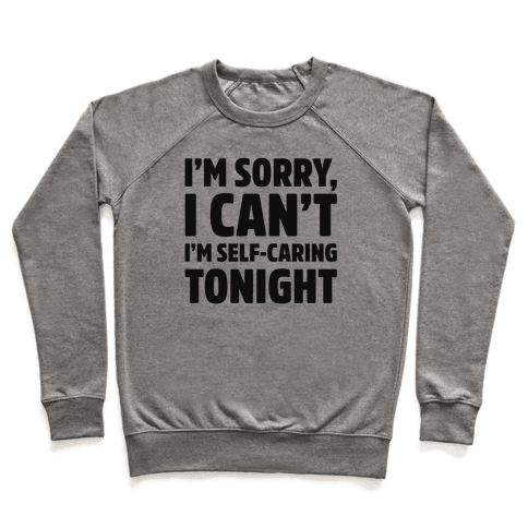 I'm Sorry I Can't I'm Self-Caring Tonight Pullover