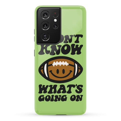 I Don't Know What's Going On Football Parody Phone Case
