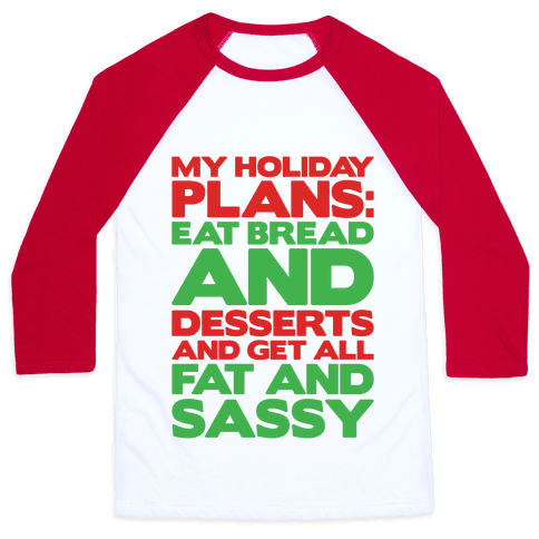 Holiday Plans Eat Bread and Desserts Baseball Tee