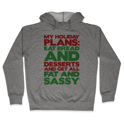 Holiday Plans Eat Bread and Desserts Hooded Sweatshirt