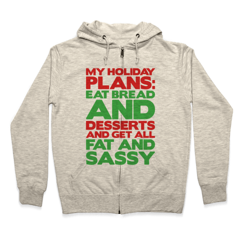 Holiday Plans Eat Bread and Desserts Zip Hoodie