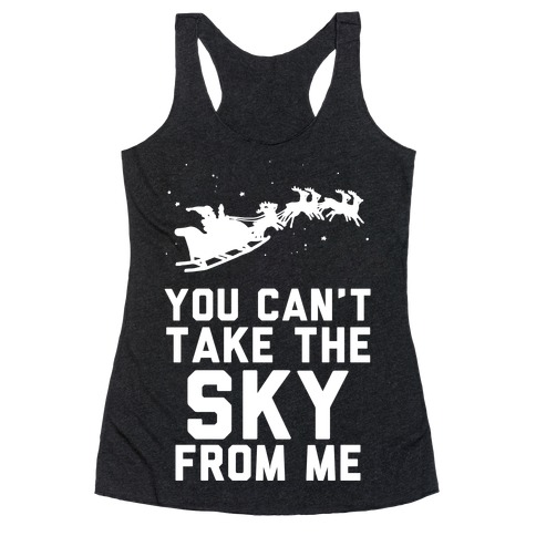 You Can't Take the Sky From Me Santa Sleigh Racerback Tank Top
