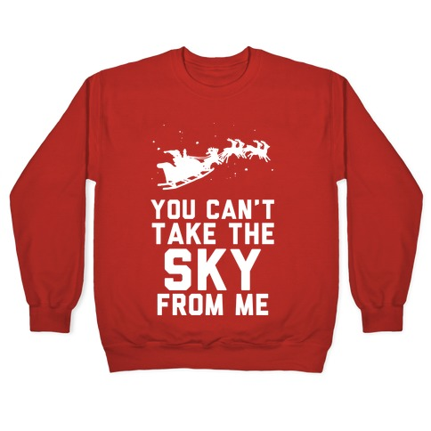 You Can't Take the Sky From Me Santa Sleigh Pullover