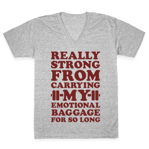 Really Strong From Carrying My Emotional Baggage For So Long V-Neck Tee Shirt