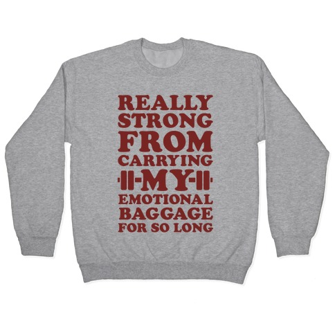 Really Strong From Carrying My Emotional Baggage For So Long Pullover