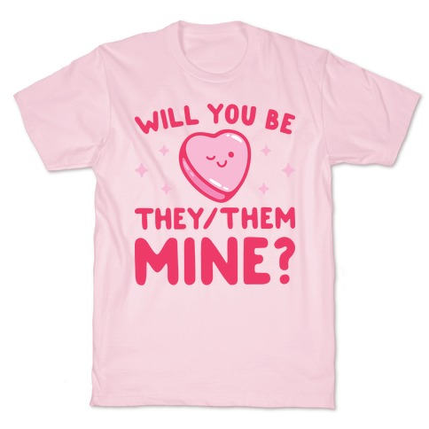 Will You Be They/Them Mine? T-Shirt