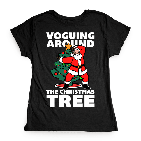 Voguing Around The Christmas Tree Womens T-Shirt