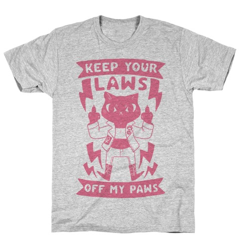 Keep Your Laws Off My Paws T-Shirt