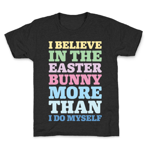 I Believe In The Easter Bunny More Than Myself White Print Kids T-Shirt