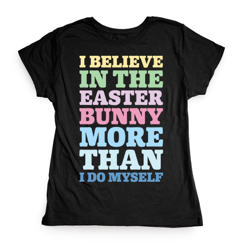 I Believe In The Easter Bunny More Than Myself White Print Womens T-Shirt