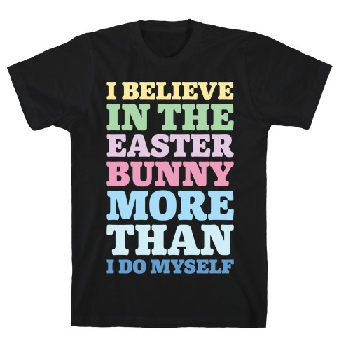 I Believe In The Easter Bunny More Than Myself White Print Mens T-Shirt