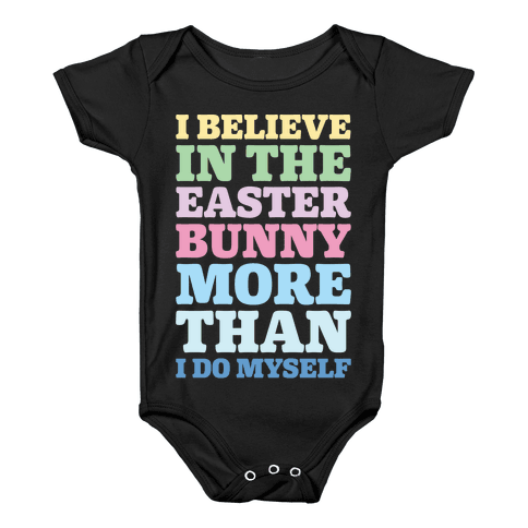 I Believe In The Easter Bunny More Than Myself White Print Baby Onesy