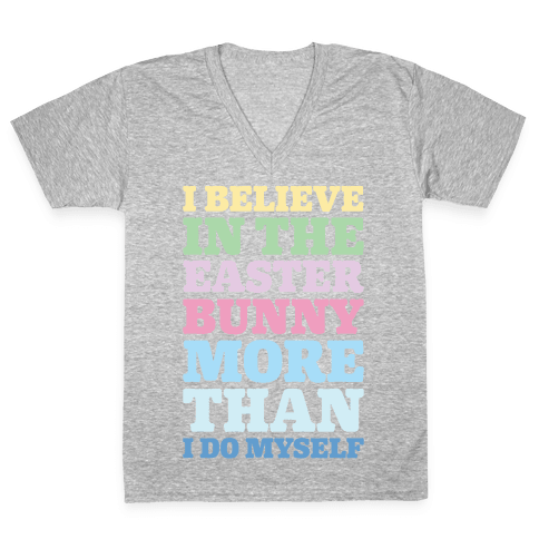 I Believe In The Easter Bunny More Than Myself White Print V-Neck Tee Shirt