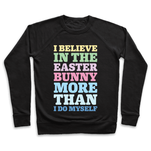 I Believe In The Easter Bunny More Than Myself White Print Pullover