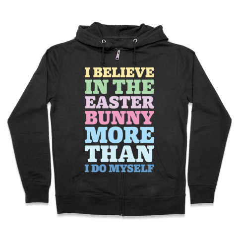 I Believe In The Easter Bunny More Than Myself White Print Zip Hoodie