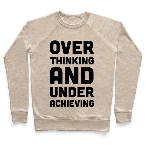 Overthinking And Underachieving Pullover