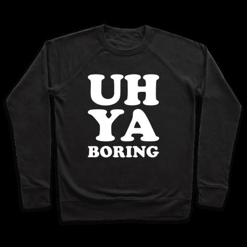 Uh Ya Boring Pullover