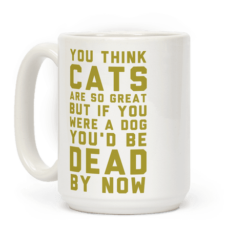 You Think Cats are So Great Coffee Mug