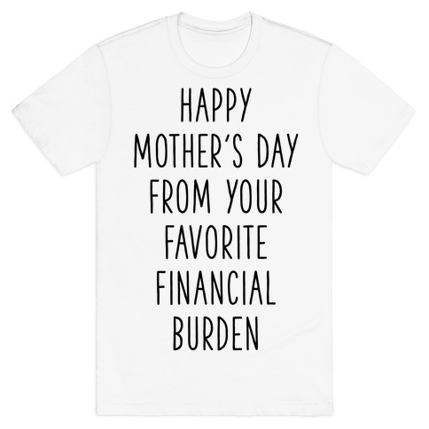Happy Mother's Day From Your Favorite Financial Burden T-Shirt