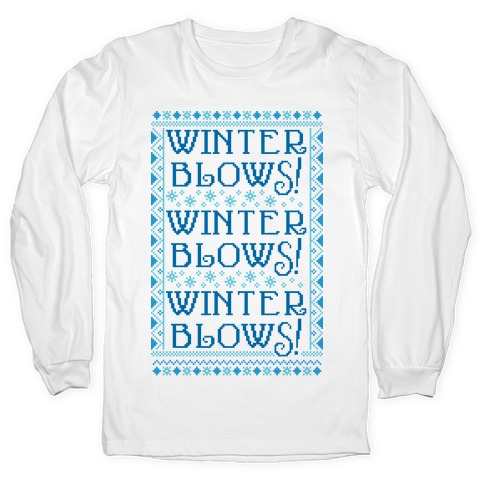 Winter Blows! Winter Blows! Winter Blows! Long Sleeve T-Shirt