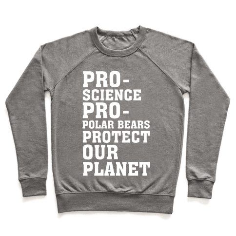 Pro-Science Pro-Polar Bears Protect Our Planet Pullover