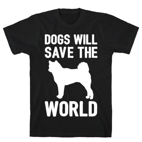 Dogs Will Save The World White Print Mens T-Shirt