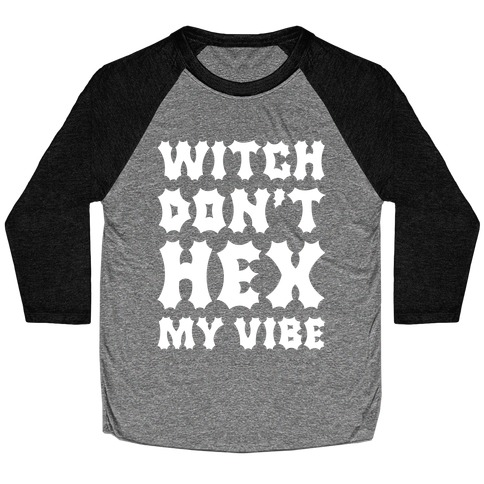 Witch Don't Hex My Vibe Baseball Tee