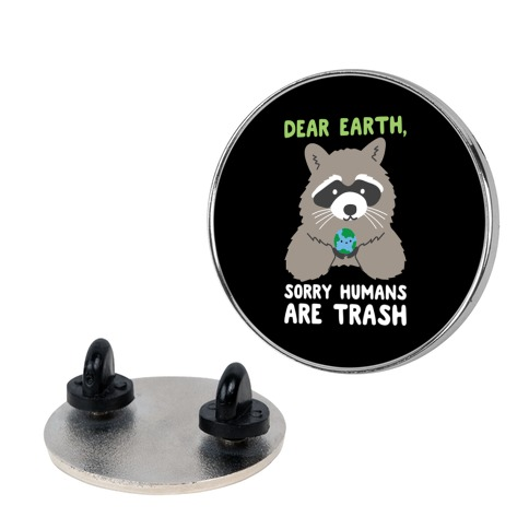 Dear Earth, Sorry Humans Are Trash (Raccoon) Pin