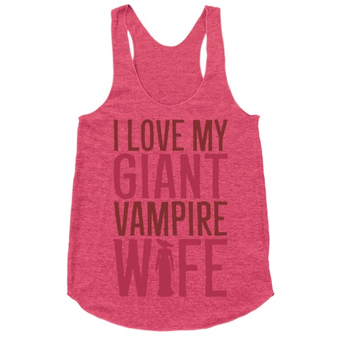 I Love My Giant Vampire Wife Parody Racerback Tank Top