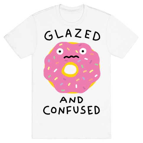 Glazed And Confused T-Shirt
