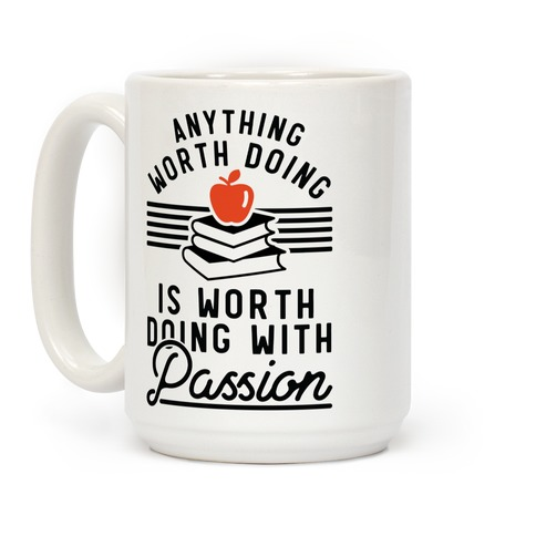 Anything Worth Doing is Worth Doing With Passion Teacher Coffee Mug