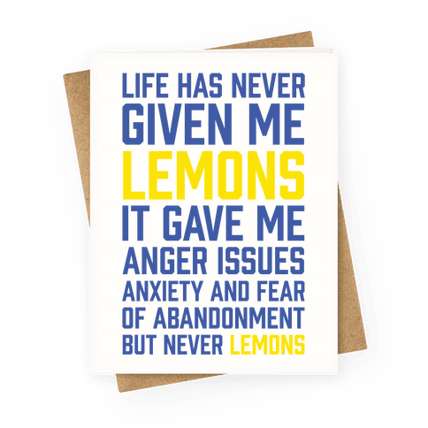 Life Has Never Given Me Lemons Greeting Card