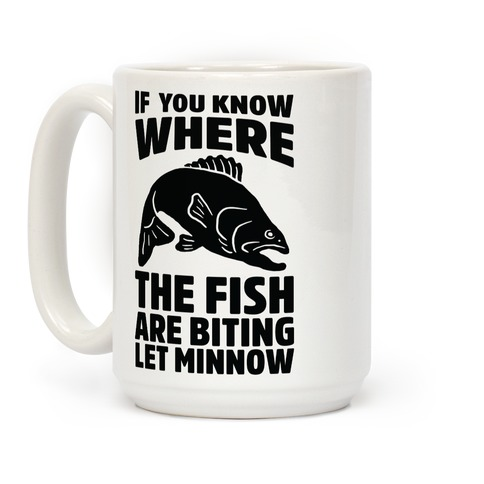 If You Know Where the Fish are Biting Let Minnow Coffee Mug