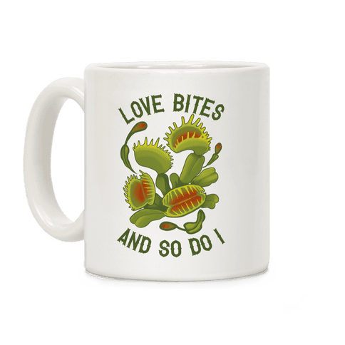 Love Bites, And So Do I Coffee Mug