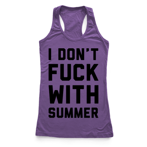 I Don't F*** With Summer Racerback Tank Top