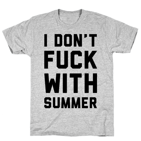 I Don't F*** With Summer Mens T-Shirt