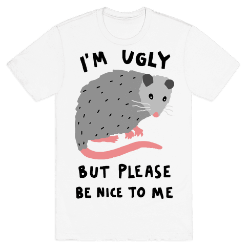 I'm Ugly But Please Be Nice To Me Opossum Mens T-Shirt