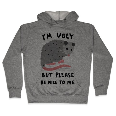 I'm Ugly But Please Be Nice To Me Opossum Hooded Sweatshirt