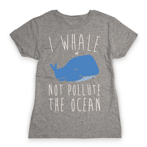 I Whale Not Pollute The Ocean White Print Womens T-Shirt