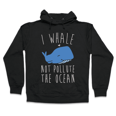 I Whale Not Pollute The Ocean White Print Hooded Sweatshirt