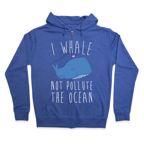 I Whale Not Pollute The Ocean White Print Zip Hoodie