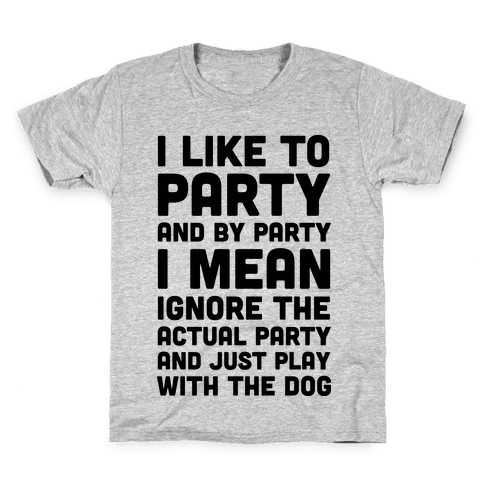 I Like To Party And By Party I Mean Just Play With The Dog Kids T-Shirt