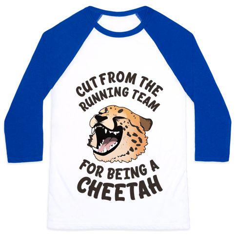 Cut From The Running Team For Being A Cheetah Baseball Tee